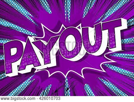Payout - Comic Book Words On Abstract Background. Money Related Service, Shopping And Finance, Money