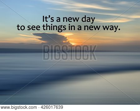 Inspirational Motivational Quote - It's A New Day To See Things In A New Way. On Sunset Light Behind