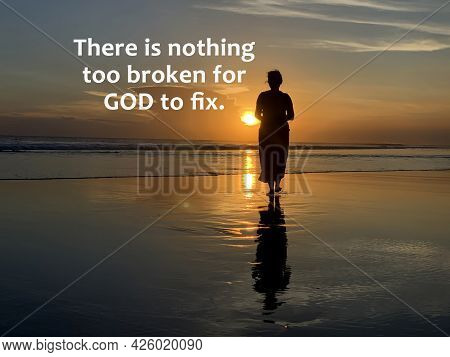Inspirational Quote - There Is Nothing Too Broken For God To Fix. With Silhouette Of A Woman Walking