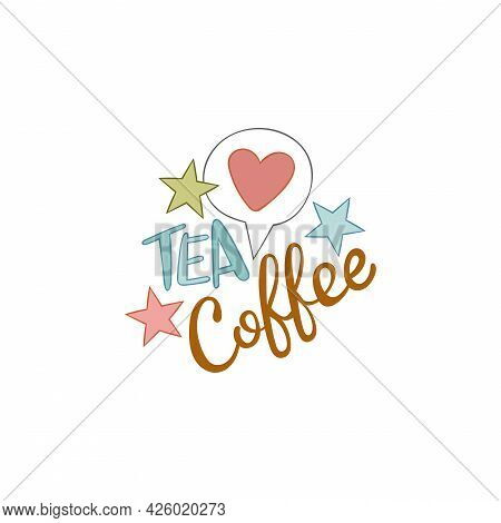 Tea. Coffee. Lettering. Heart. Stars. Isolated Vector Object On White Background. Cartoon Art.