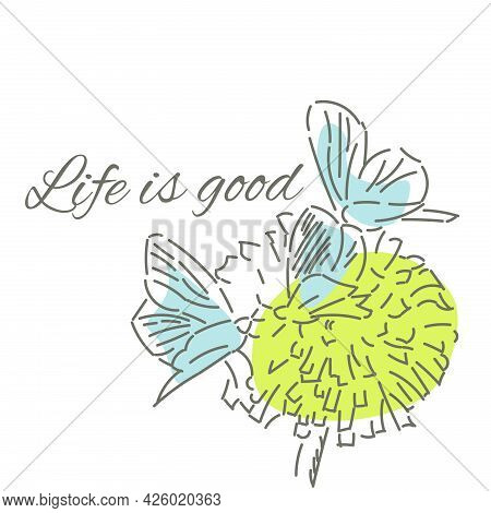 Life Is Good. Motivating Quote. Hand Drawn Postcard. Abstract Dandelion And Butterfly.