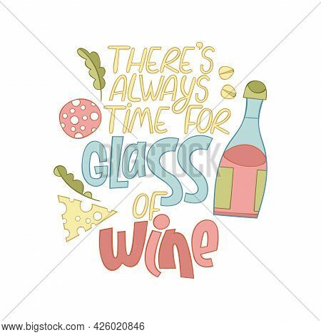 There's Always Time For Glass Of Wine. Lettering Poster. Cartoon Card. Bottle Of Wine. Cheese Slice,