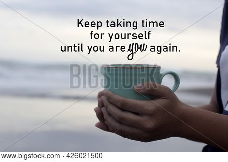 Inspirational Words - Keep Taking Time For Yourself Until You Are You Again. With Hands Of Young Wom
