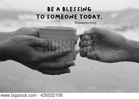 Bible Verse Quote - Be A Blessing To Someone Today. Proverbs 11:25. With Hands Of Two People Holding