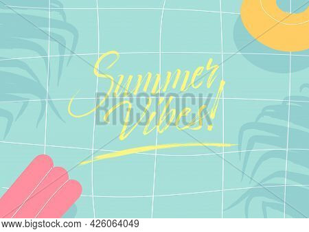 Summer Vibes. Calligraphic Inspirational Quote Poster On Tropical Summer Swimming Pool Background.
