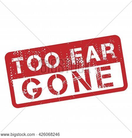 Gone Too Far Isolated On White Sign, Badge, Stamp