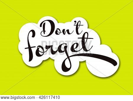 Phrase Don't Forget On Bright Background, Top View