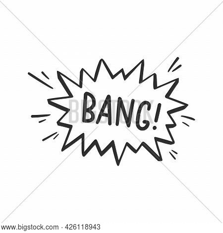 Hand Drawn Cloud Speech Bubble Element With Bang Text. Comic Doodle Sketch Style. Explosion Cloud Ic
