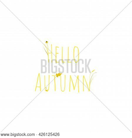 Autumn Text Hello Autumn With Gold Ears Of Wheat, Blades Of Grass And Brown Leaves. Inscription Isol