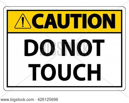 Caution Sign Do Not Touch And Please Do Not Touch