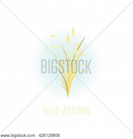 Autumn Bouquet With Gold Ears Of Wheat, Barley Or Rye And Blades Of Grass With Text Hello Autumn. On