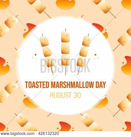 National Toasted Marshmallow Day Greeting Card, Vector Illustration With Cute Cartoon Style Marshmal