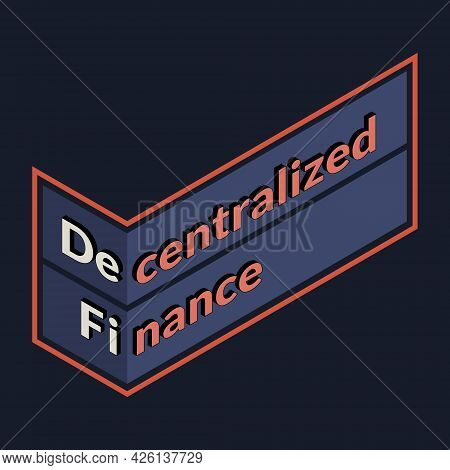 Defi - Decentralized Finance, Isometric Sign With Text Isolated On Dark Background. Ecosystem Of Fin
