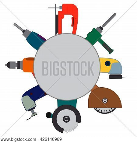 A Set Of Power Tools And Empty Circle Inside For Text Or Logo. Vector Illustration For Repair And Re