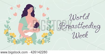 Beautiful Young Woman Holding A Baby. Postcard World Breastfeeding Week. The Concept Of Happy Mother