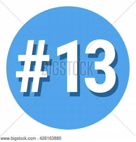 Number 13 Thirteen Symbol Sign In Circle, 13th Thirteenth Count Hashtag Icon. Simple Flat Design Vec