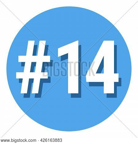 Number 14 Fourteen Symbol Sign In Circle, 14th Fourteenth Count Hashtag Icon. Simple Flat Design Vec
