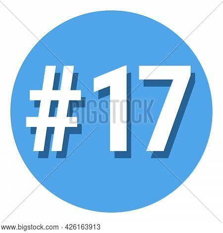 Number 17 Seventeen Symbol Sign In Circle, 17th Seventeenth Count Hashtag Icon. Simple Flat Design V
