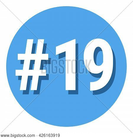 Number 19 Nineteen Symbol Sign In Circle, 19th Nineteenth Count Hashtag Icon. Simple Flat Design Vec