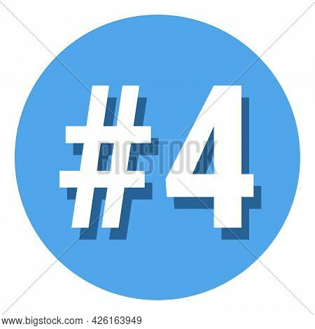 Number 4 Four Symbol Sign In Circle, 4th Fourth Count Hashtag Icon. Simple Flat Design Vector Illust