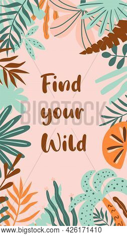 Wild Quote With Tropical Leaves. Wild Phrase For Social Net Story. Tropical Banner Inspirational Wil