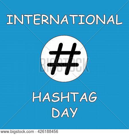 International Hashtag Day. Symbol, Sign, Logo And Illustration Of International Hashtag Day. Blue Ba