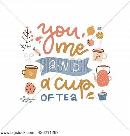 You Me And A Cup Of Tea - Lettering Love Quote Card. Hand Written Inspirational Text. Cozy Phrase Fo