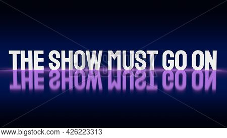 The Show Must Go On Word Glow In The Dark  Image 3d Rendering.