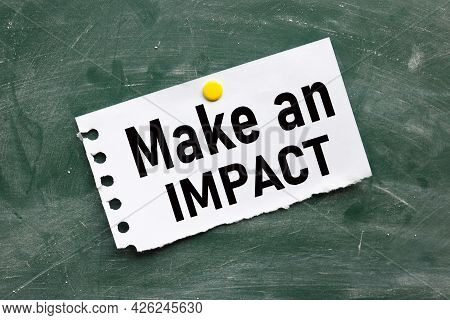 Make An Impact, Text On Chalk Board. Black Font