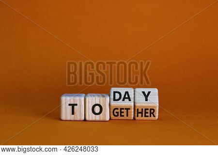 Today We Are Together Symbol. Turned Wooden Cubes And Changed The Word Together To Today. Beautiful