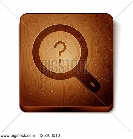 Brown Unknown Search Icon Isolated On White Background. Magnifying Glass And Question Mark. Wooden S