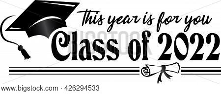 Class Of 2022 Graduation Banner This Year Is For You Black And White
