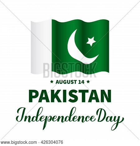 Pakistan Independence Day Calligraphy Hand Lettering With Flag. National Holiday Celebrated On Augus