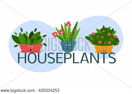 House Plants Vector Illustration. Indoor Plants In Pots With Eyes And Smiles. Set Of House Indoor Pl