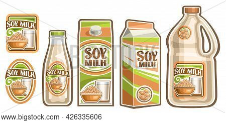 Vector Set Of Soy Milk, Lot Collection Of Cut Out Illustrations Various Labels With Pile Of Whole So