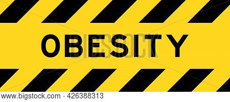 Yellow And Black Color With Line Striped Label Banner With Word Obesity