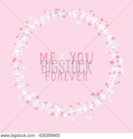 Vector Hand Drawn Illustration Of Text Me And You Forever And Floral Round Frame On Pink Background.