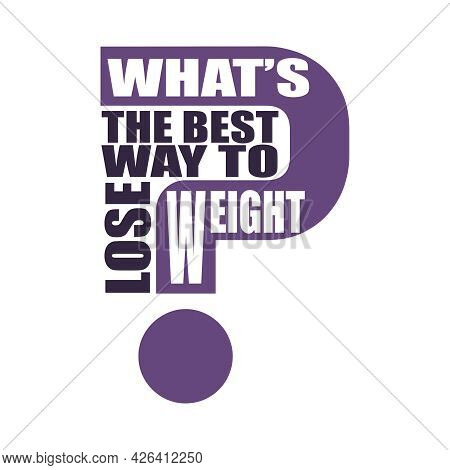 Whats The Best Way To Lose Weight Question