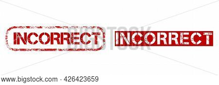 Red Stamp Incorrect In Grunge Style. Isolated Vector Icon