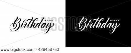 Happy Birthday. Handwritten Calligraphic Text. Isolated Hand Lettering In Two Style, Black And White