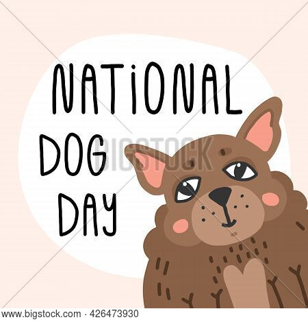 National Dog Day Greeting Card Design. Hand Lettering, Cute Smiling Chihuahua Faithfully Looking Wit