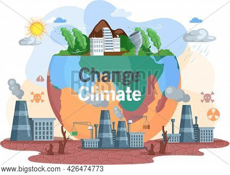Change Climate, Planet Earth Is Suffers From Human Activity. Factories And Manufactories Violate Env