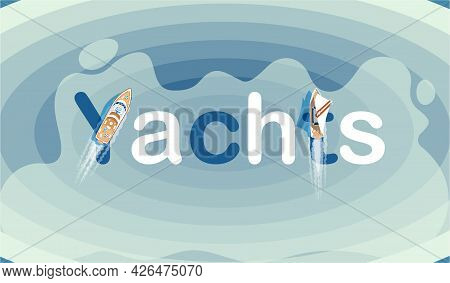 Sailing Yacht In Blue Sea, Banner With Lettering, Marine Life Top View. Ship Floating In Ocean, Boat