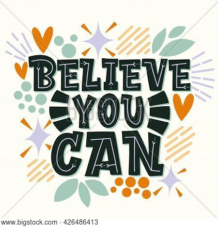 Lettering Believe You Can This On A White Background. Dark Phrase On A Light Background Surrounded B