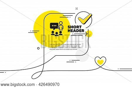 People Chatting Icon. Continuous Line Check Mark Chat Bubble. Business Seminar Sign. Job Meeting Sym