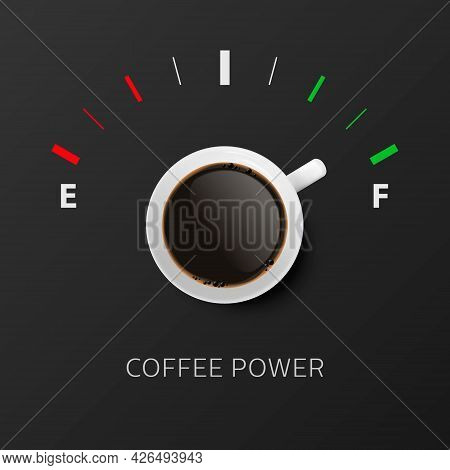 Coffee Power. Vector 3d Realistic White Mug With Black Coffee And Fuel Gauge. Concept Banner With Co