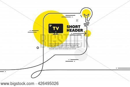 Tv Icon. Continuous Line Idea Chat Bubble Banner. Television Sign. Hotel Service Symbol. Tv Icon In