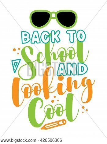Back To School And Looking Cool - Typography Design. Good For Clothes, Gift Sets, Photos Or Motivati