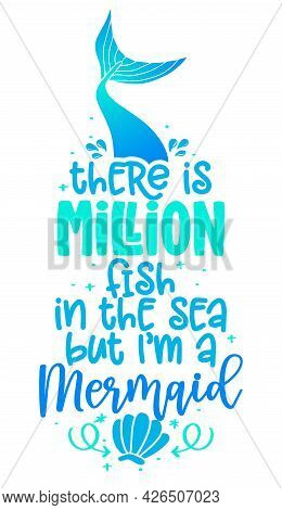 There's A Million Fish In The Sea, But I'm A Mermaid - Funny Motivation Fairy Tail Quotes. Calligrap