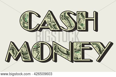 Cash Money Vintage Colorful Lettering With One Hundred Us Dollar Banknotes Isolated Vector Illustrat